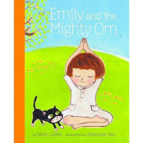 Emily and the Mighty Om - by  Sarah Lolley & Sleepless Kao (Hardcover) - image 1 of 1
