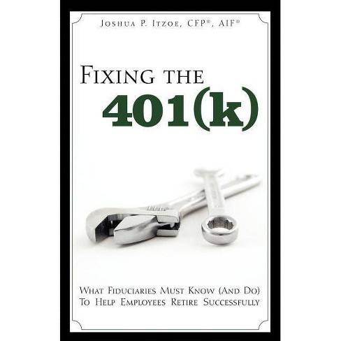 Fixing the 401(k) - by  Joshua P Itzoe (Paperback) - image 1 of 1