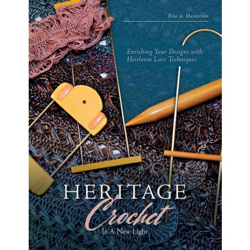 Heritage Crochet In A New Light Enriching Your Designs With