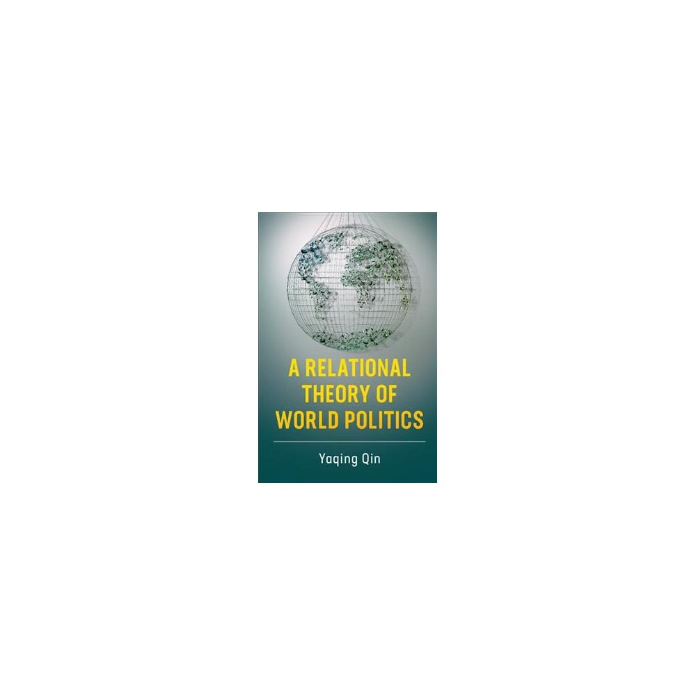 Relational Theory of World Politics - by Yaqing Qin (Hardcover)