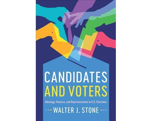 Candidates and Voters : Ideology, Valence, and Representation in U.S Elections (Paperback) (Walter J. - image 1 of 1