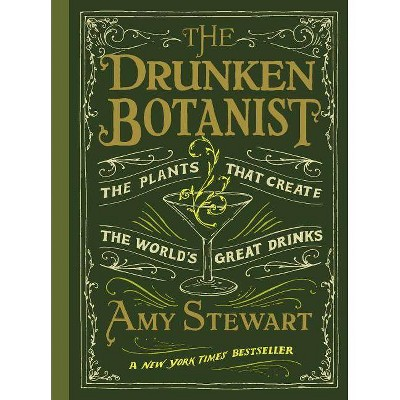 The Drunken Botanist - by Amy Stewart (Hardcover)