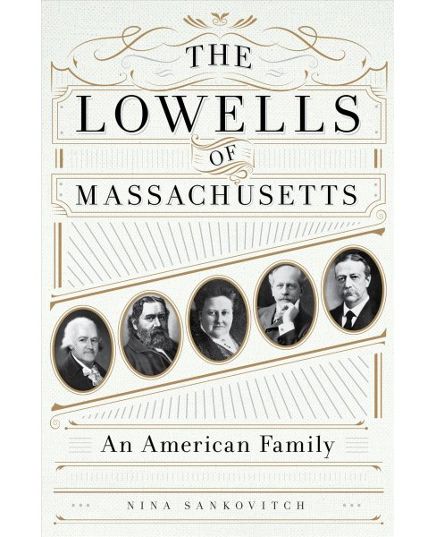 Lowells of Massachusetts : An American Family -  by Nina Sankovitch (Hardcover) - image 1 of 1
