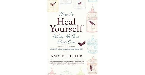 How to Heal Yourself When No One Else Can : A Total Self-Healing Approach for Mind, Body, and Spirit - image 1 of 1