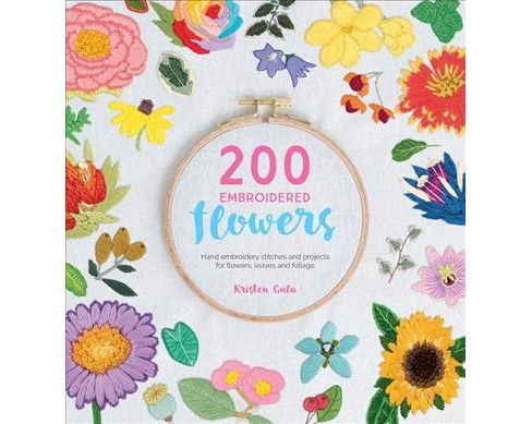 200 Embroidered Flowers Hand Embroidery Stitches And Projects For