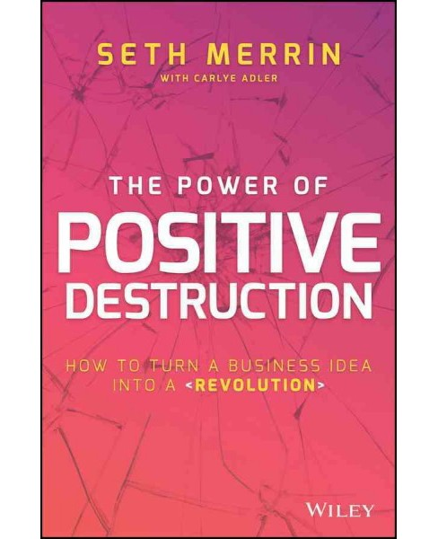 Power of Positive Destruction : How to Turn a Business Idea into a Revolution (Hardcover) (Seth Merrin) - image 1 of 1
