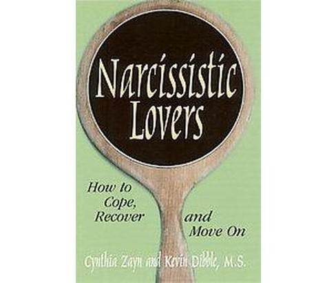 Narcissistic Lovers : How to Cope, Recover and Move on (Paperback) (Cynthia Zayn & Kevin Dibble) - image 1 of 1