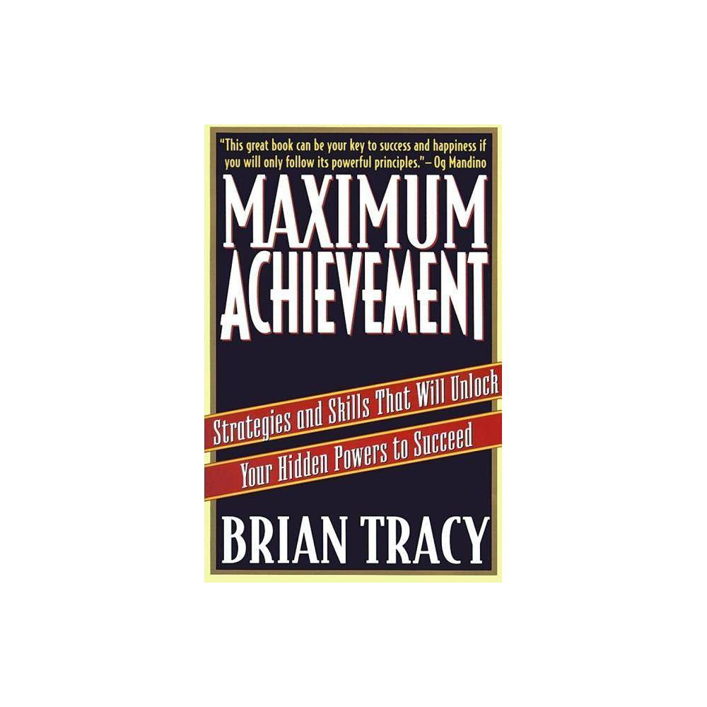 Maximum Achievement - (Fireside Book) by Brian Tracy (Paperback)