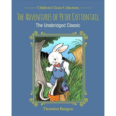 Adventures of Peter Cottontail : The Unabridged Classic - by Thornton W. Burgess (Hardcover)