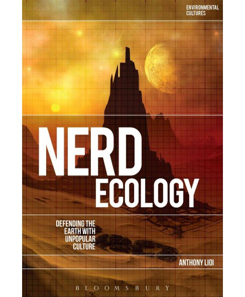 Nerd Ecology : Defending the Earth With Unpopular Culture (Hardcover) (Anthony Lioi) - image 1 of 1