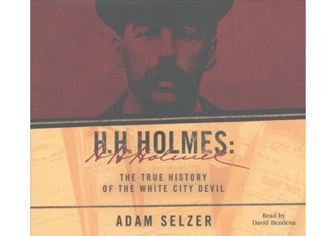 H.H. Holmes : The True History of the White City Devil (Unabridged) (CD/Spoken Word) (Adam Selzer) - image 1 of 1