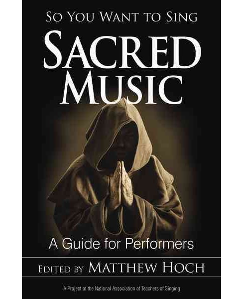 So You Want to Sing Sacred Music : A Guide for Performers (Paperback) - image 1 of 1