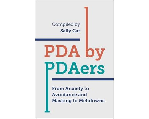 PDA byPDAers : From Anxiety to Avoidance and Masking to Meltdowns -  by Sally Cat (Paperback) - image 1 of 1