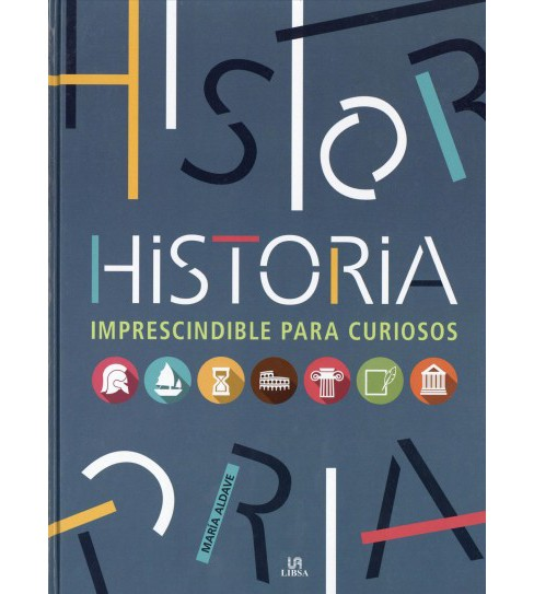 Historia imprescindible para curiosos / Must-Know History -  by Maru00eda Aldave (Hardcover) - image 1 of 1