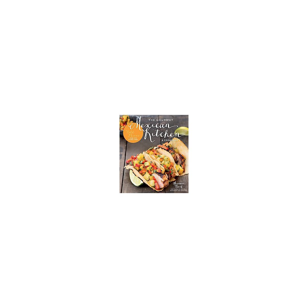 Gourmet Mexican Kitchen : Bold Flavors for the Home Chef (Paperback) (Shannon Bard)