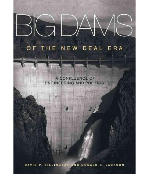 Big Dams of the New Deal Era : A Confluence of Engineering and Politics (Reprint) (Paperback) (David P. - image 1 of 1