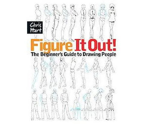 Figure It Out! : The Beginner's Guide to Drawing People (Paperback) (Chris Hart) - image 1 of 1