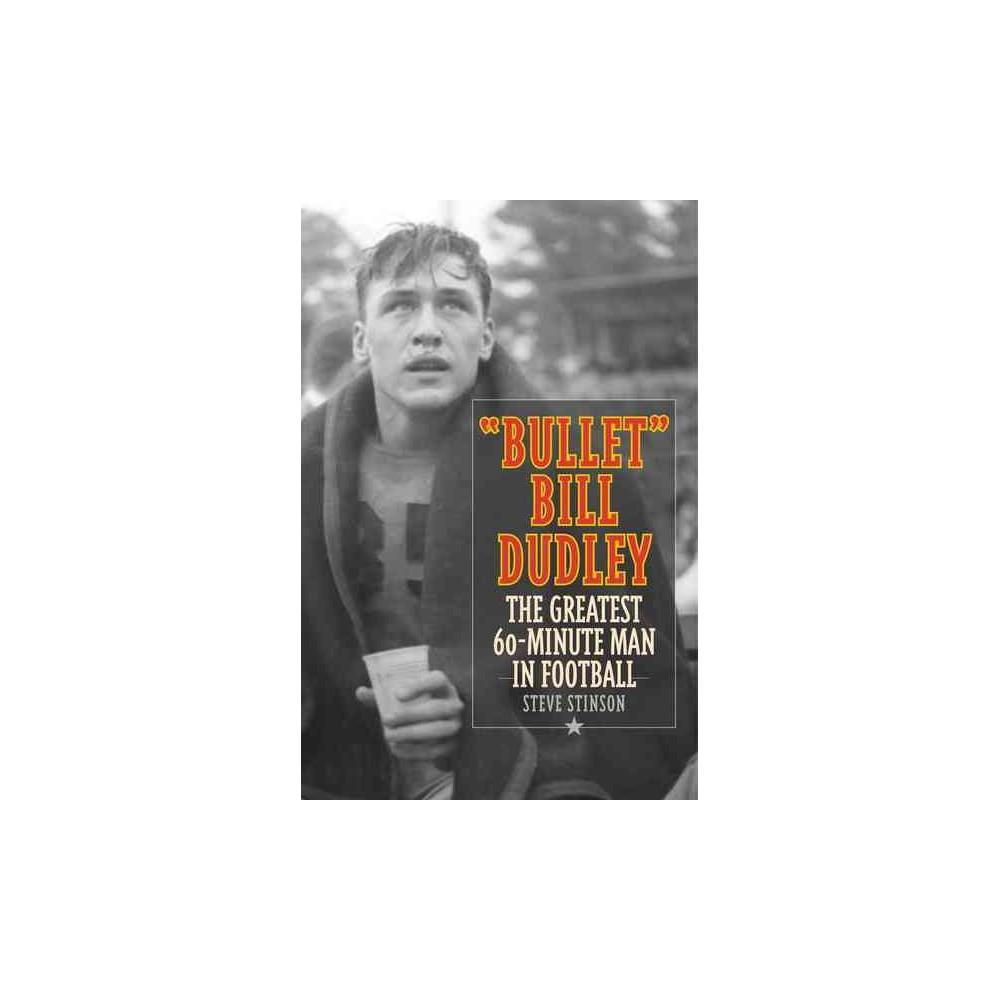 Bullet Bill Dudley : The Greatest 60-Minute Man in Football (Hardcover) (Steve Stinson)
