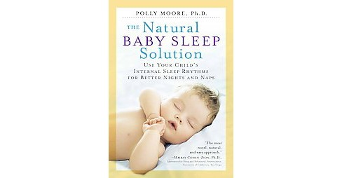 Natural Baby Sleep Solution : Use Your Child's Internal Sleep Rhythms for Better Nights and Naps - image 1 of 1