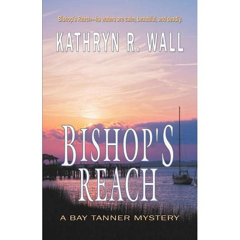 Bishop's Reach - (Bay Tanner Mystery) by  Kathryn R Wall (Paperback) - image 1 of 1