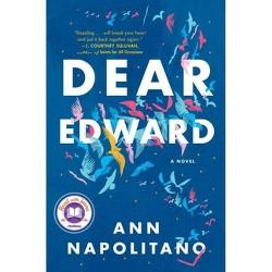 Dear Edward - by  Ann Napolitano (Hardcover)