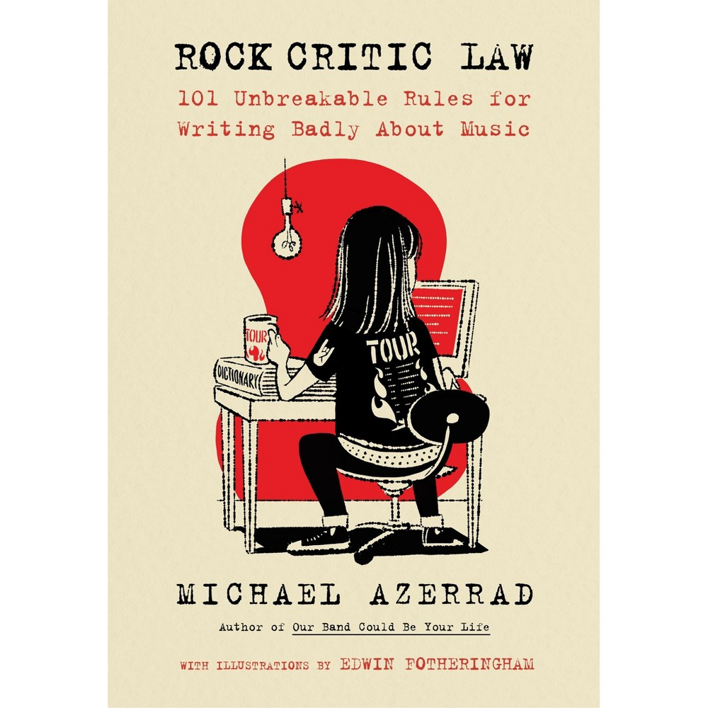 Rock Critic Law : 101 Unbreakable Rules for Writing Badly About Music - by Michael Azerrad (Hardcover)