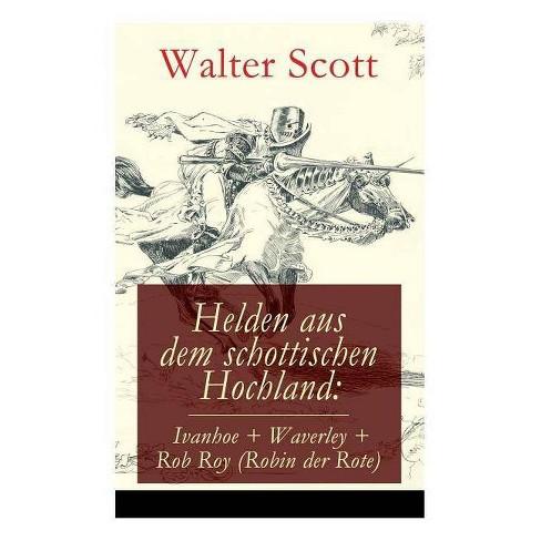 Helden Aus Dem Schottischen Hochland: Ivanhoe + Waverley + Rob Roy (Robin Der Rote) - by  Walter Scott - image 1 of 1