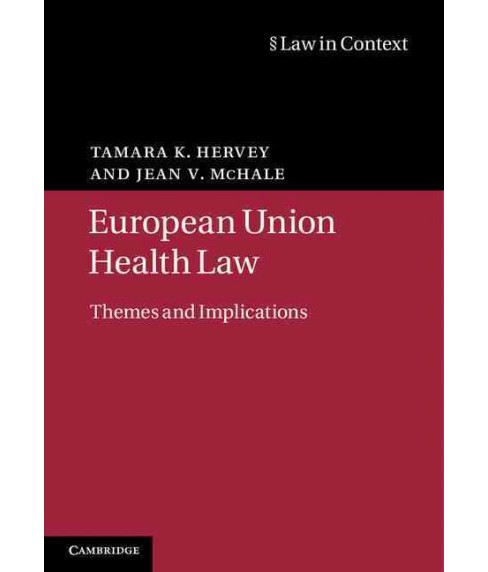 European Union Health Law : Themes and Implications (Hardcover) (Tamara K. Hervey & Jean V. McHale) - image 1 of 1