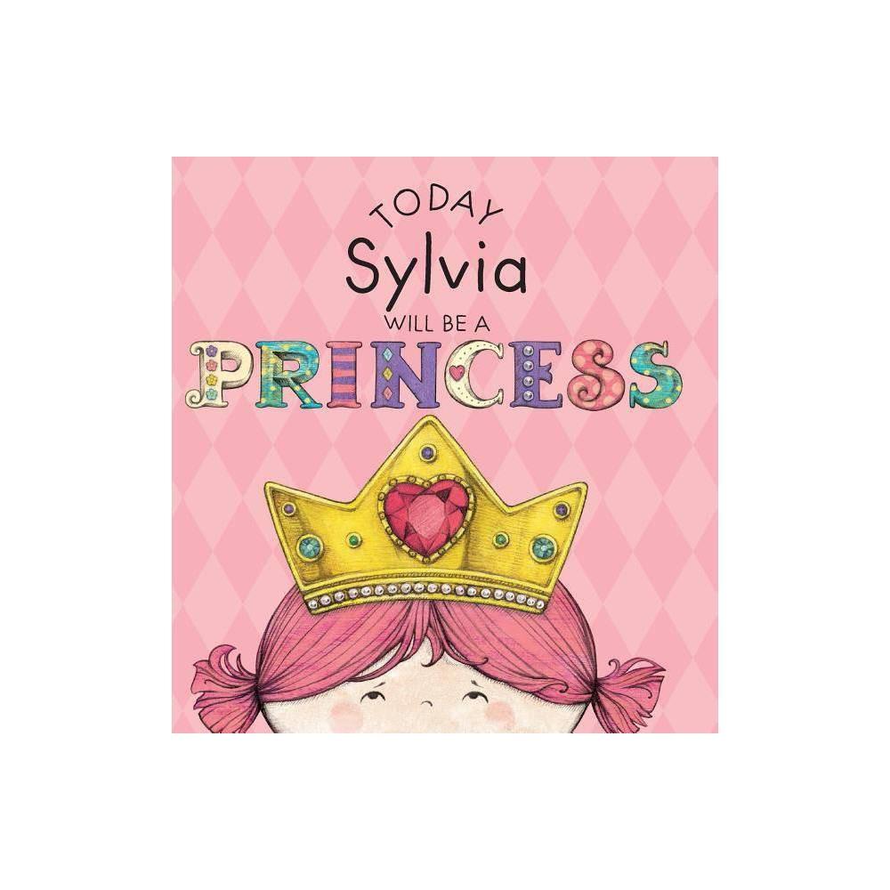 Today Sylvia Will Be A Princess By Paula Croyle Hardcover