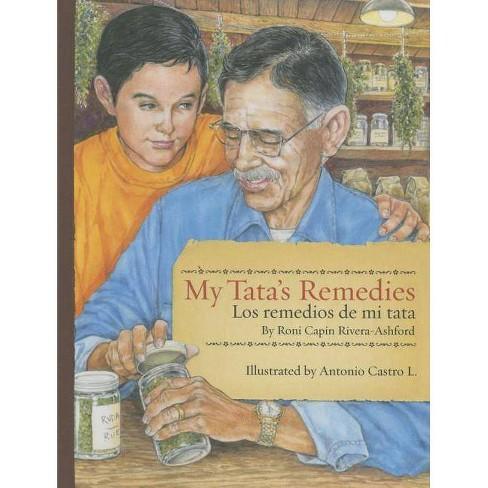 My Tata's Remedies / Los Remedios de Mi Tata - by  Roni Capin Rivera-Ashford (Hardcover) - image 1 of 1