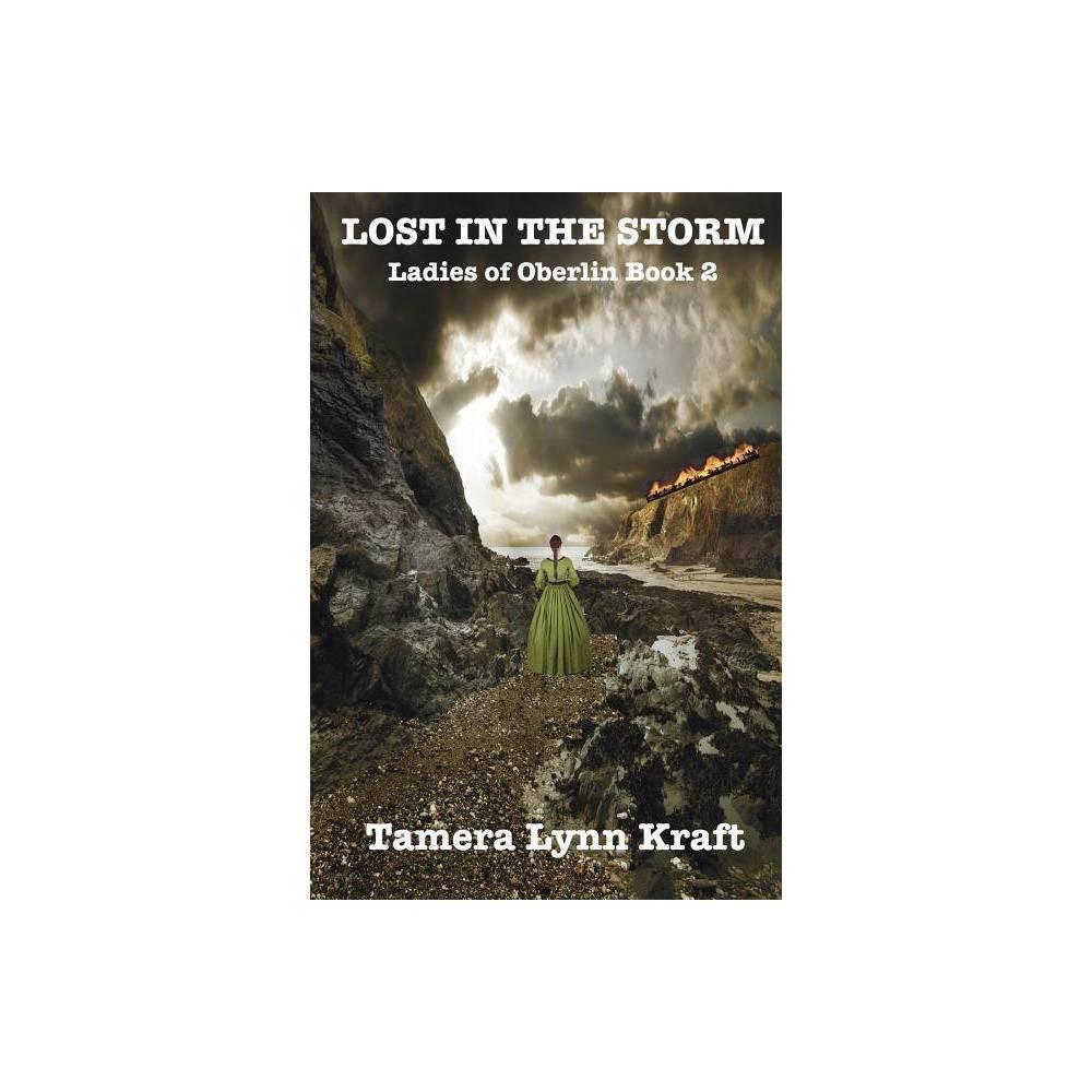 Lost In The Storm Ladies Of Oberlin By Tamera Lynn Kraft Paperback