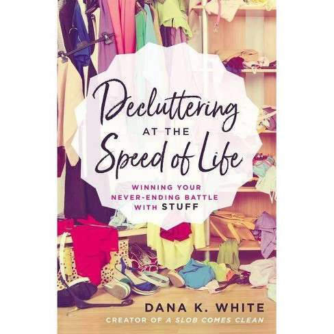 Decluttering at the Speed of Life - by  Dana K White (Paperback) - image 1 of 1