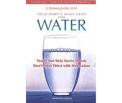 Your Body's Many Cries for Water : You're Not Sick; You're Thristy Don't Treat Thirst With Medications - image 1 of 1