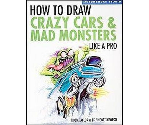 How to Draw Crazy Cars & Mad Monsters Like a Pro (Paperback) (Thom Taylor & Ed Newton) - image 1 of 1