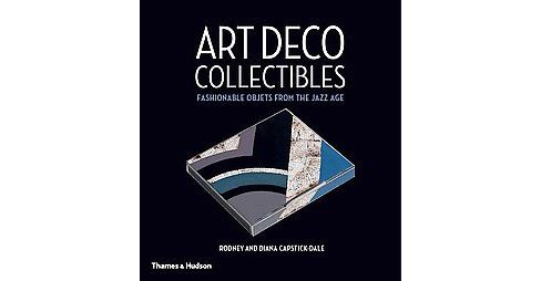 Art Deco Collectibles : Fashionable Objets from the Jazz Age (Hardcover) (Rodney Capstick-dale) - image 1 of 1