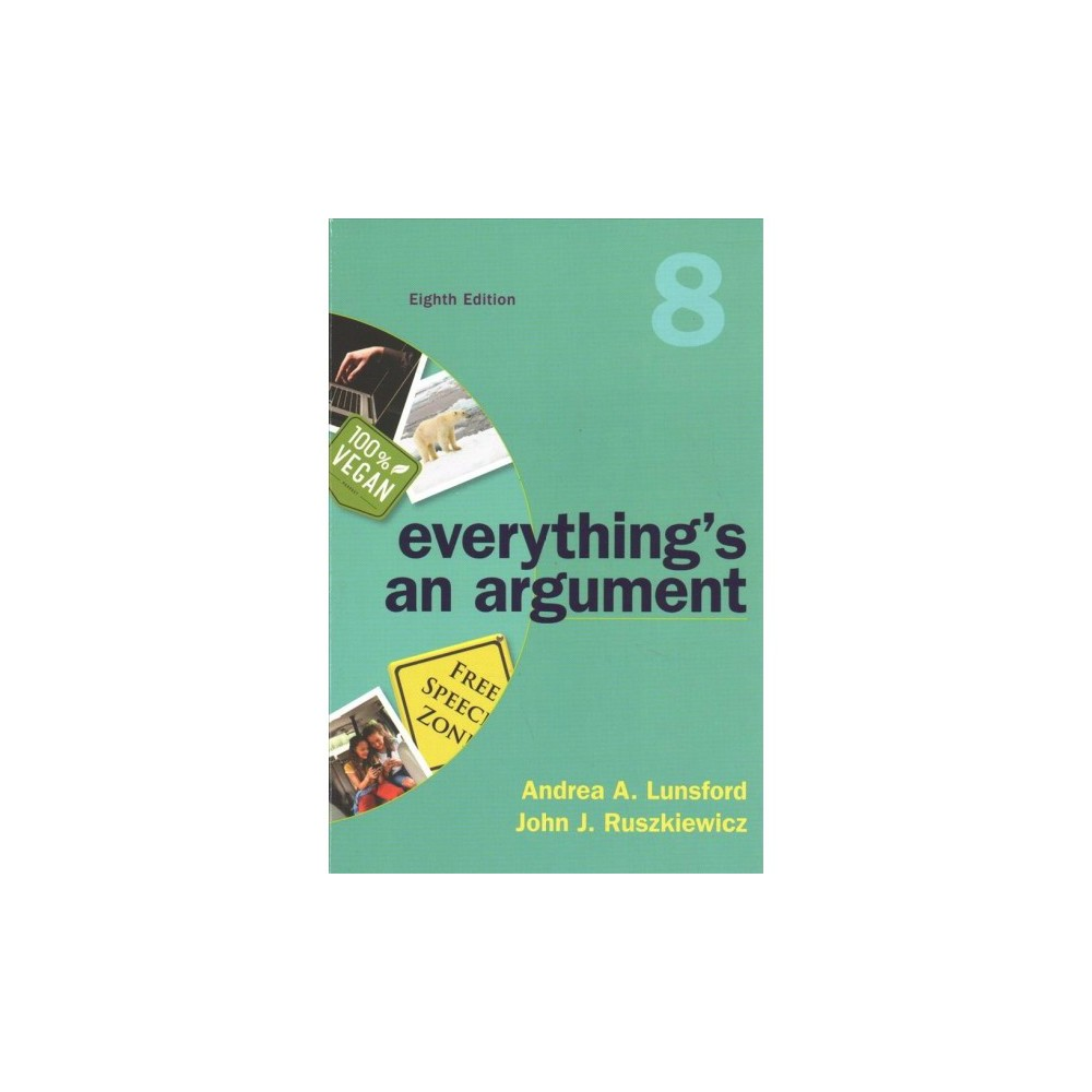 Everything's an Argument - 8 by Andrea A. Lunsford & John J. Ruszkiewicz (Paperback)