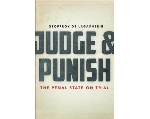 Judge & Punish : The Penal State on Trial -  by Geoffroy De Lagasnerie (Paperback) - image 1 of 1