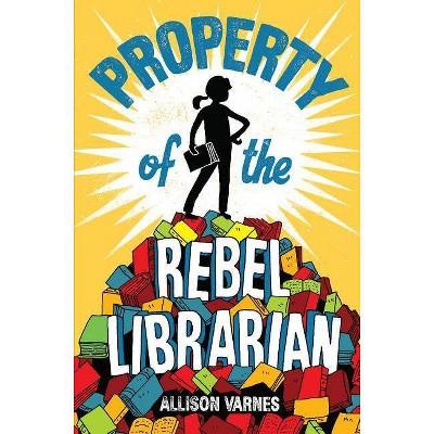 Property of the Rebel Librarian - by  Allison Varnes (Paperback)