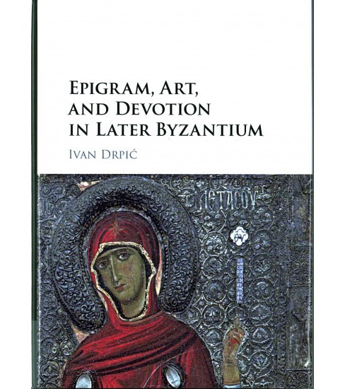 Epigram, Art, and Devotion in Later Byzantium (Hardcover) (Ivan Drpiu0107) - image 1 of 1