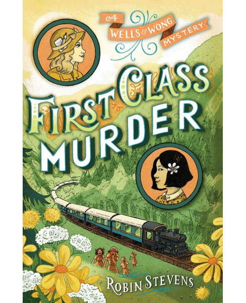 First Class Murder -  (Wells & Wong Mystery) by Robin Stevens (Hardcover) - image 1 of 1