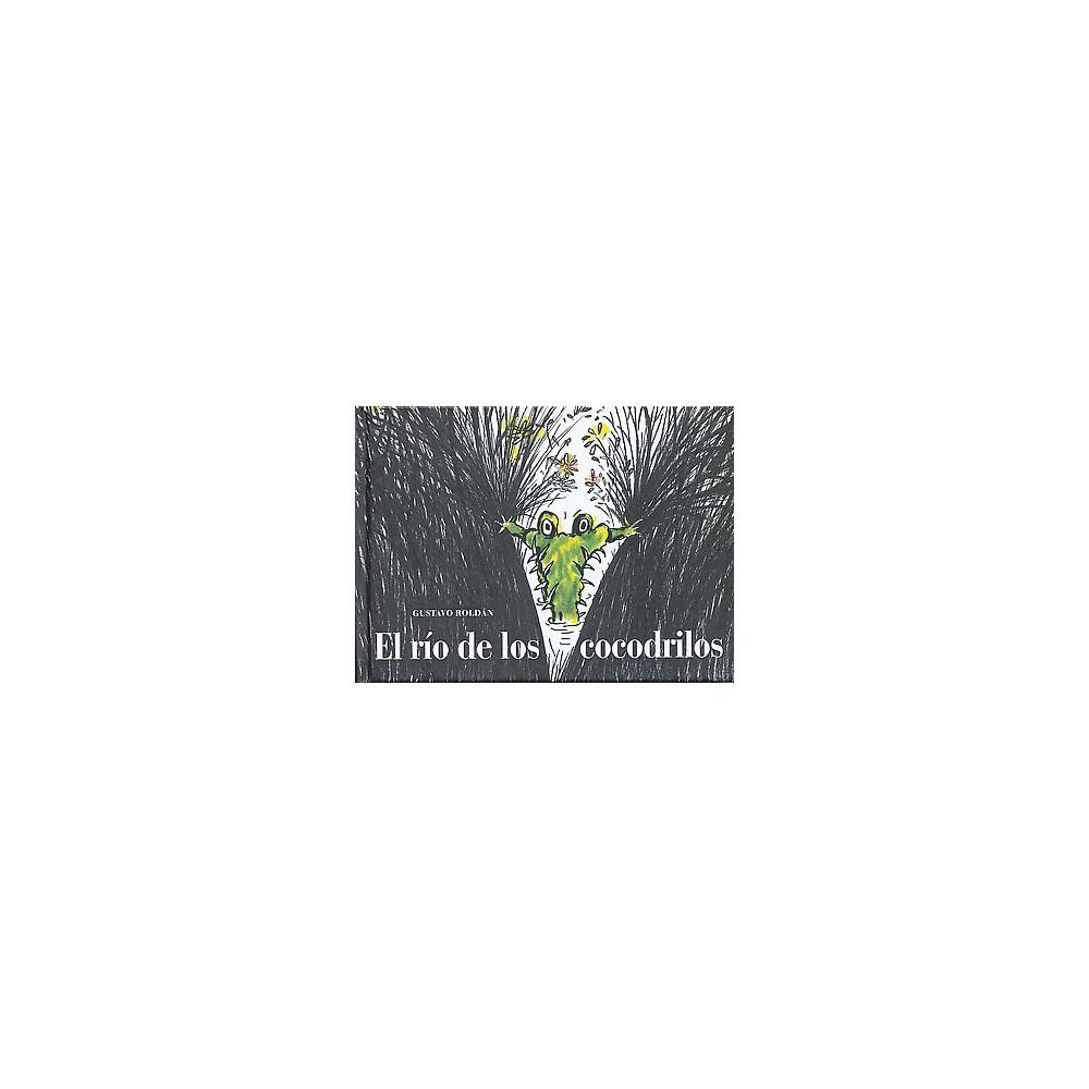 El río de los cocodrilos/ The Crocodile River (Hardcover) (Gustavo Roldan)