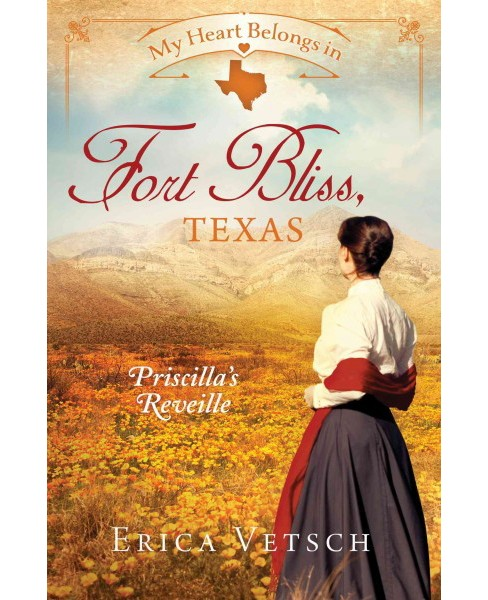 My Heart Belongs in Fort Bliss, Texas : Priscilla's Reveille (Paperback) (Erica Vetsch) - image 1 of 1