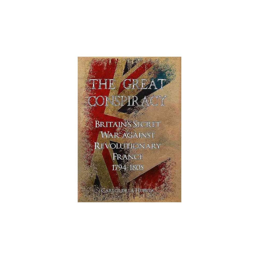 Great Conspiracy : Britain's Secret War Against Revolutionary France, 1794-1805 (Hardcover) (Carlos De