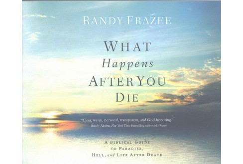 What Happens After You Die : A Biblical Guide to Paradise, Hell, and Life After Death (Unabridged) - image 1 of 1