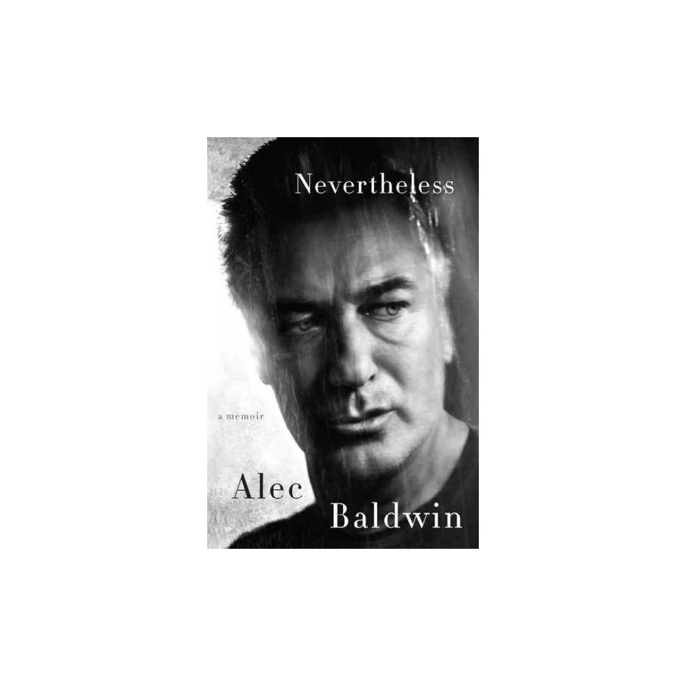 Nevertheless - by Alec Baldwin (Hardcover)