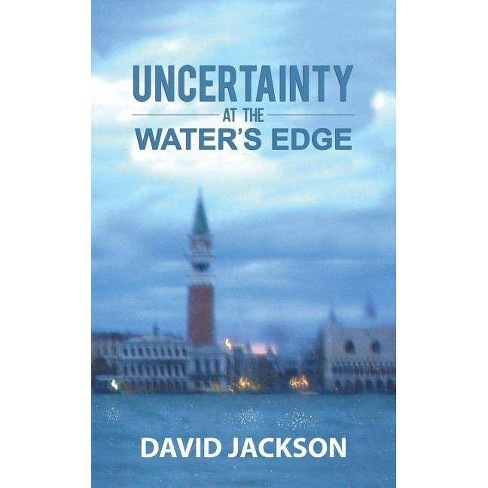 Uncertainty at the Water's Edge - by  David Jackson (Paperback) - image 1 of 1