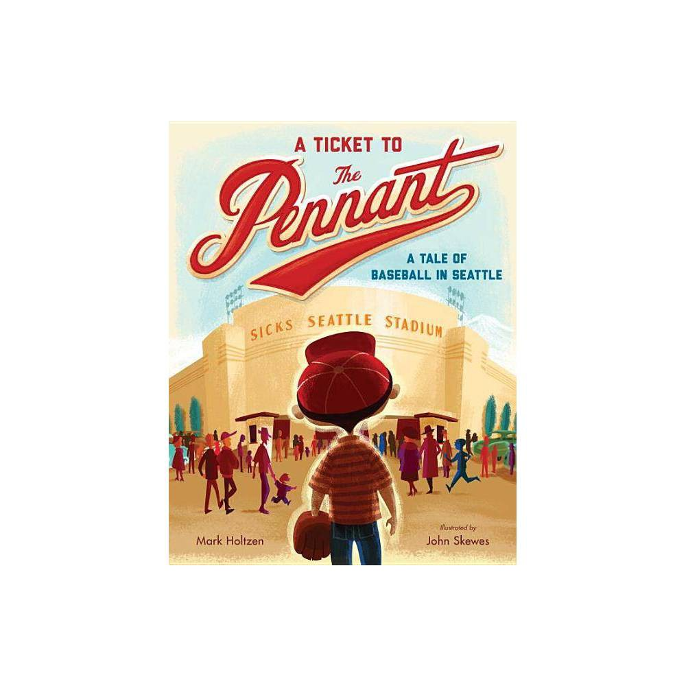A Ticket To The Pennant By Mark Holtzen Hardcover