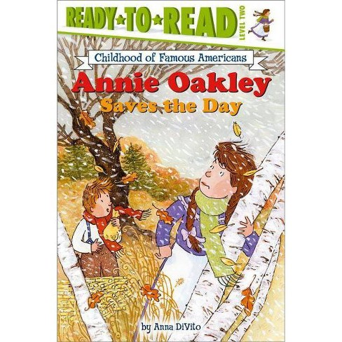 Annie Oakley Saves the Day - (Ready-To-Read Childhood of Famous Americans) by  Anna DiVito (Paperback) - image 1 of 1