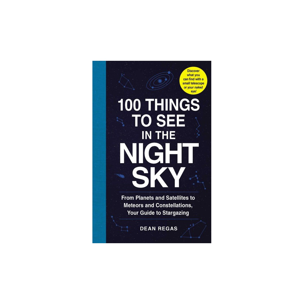 100 Things to See in the Night Sky : From Planets and Satellites to Meteors and Constellations, Your
