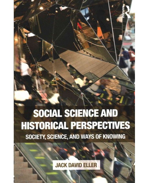 Social Science and Historical Perspectives : Society, Science, and Ways of Knowing (Paperback) (Jack - image 1 of 1